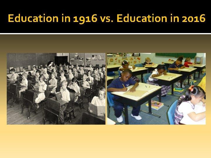 Education in 1916 vs. Education in 2016