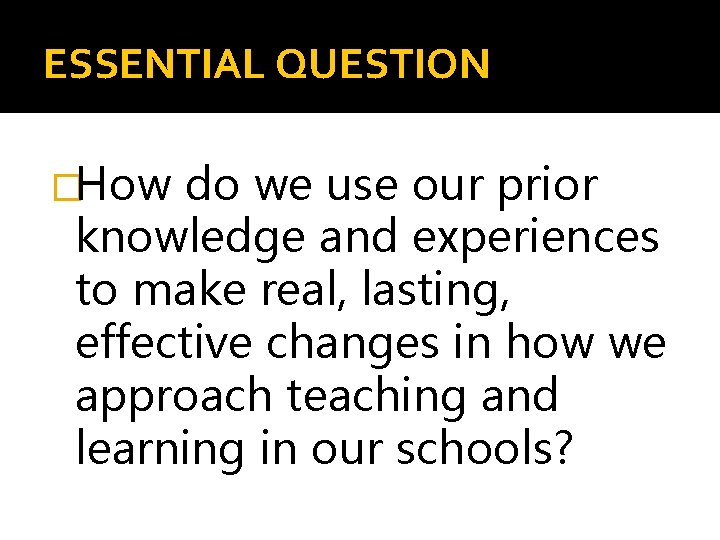 ESSENTIAL QUESTION �How do we use our prior knowledge and experiences to make real,