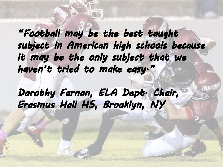 """""""Football may be the best taught subject in American high schools because it may"""