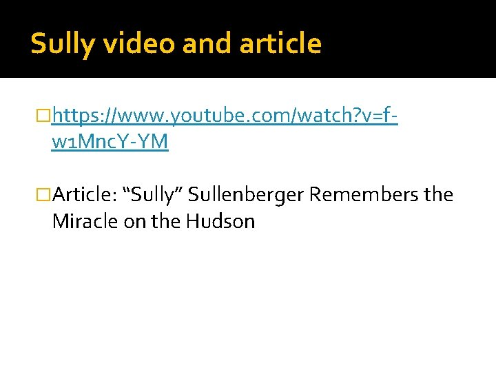 Sully video and article �https: //www. youtube. com/watch? v=f- w 1 Mnc. Y-YM �Article: