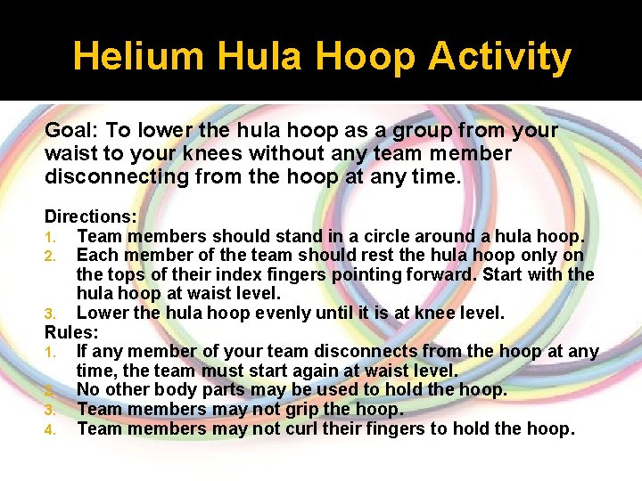 Helium Hula Hoop Activity Goal: To lower the hula hoop as a group from