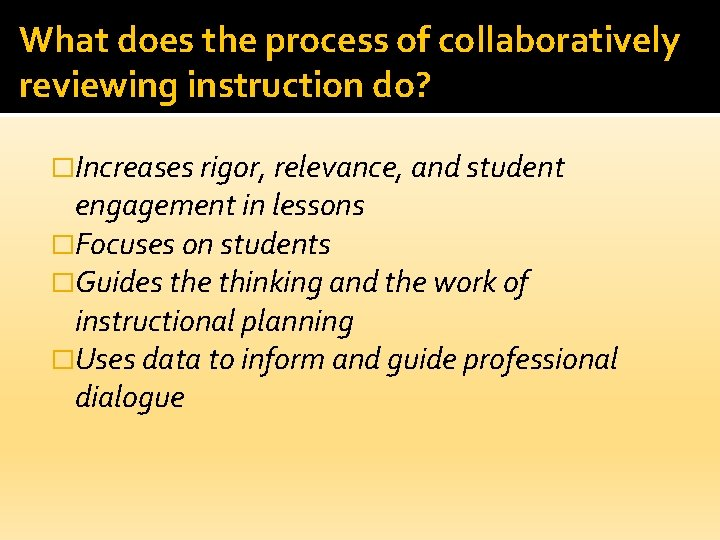 What does the process of collaboratively reviewing instruction do? �Increases rigor, relevance, and student