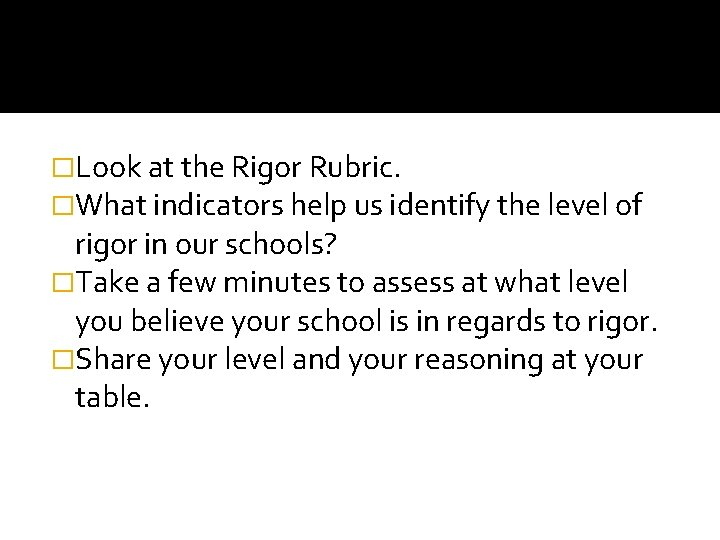 �Look at the Rigor Rubric. �What indicators help us identify the level of rigor