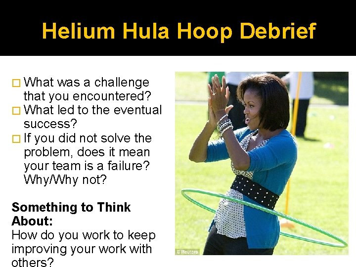 Helium Hula Hoop Debrief � What was a challenge that you encountered? � What
