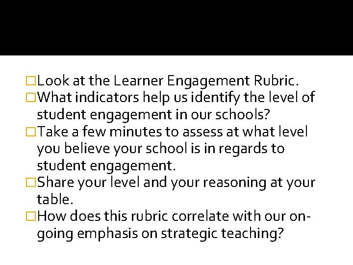 �Look at the Learner Engagement Rubric. �What indicators help us identify the level of