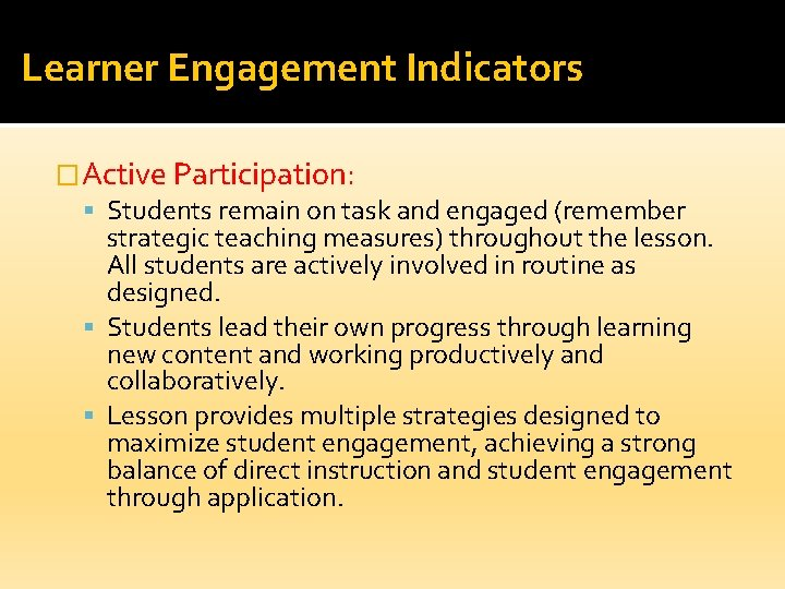 Learner Engagement Indicators �Active Participation: Students remain on task and engaged (remember strategic teaching