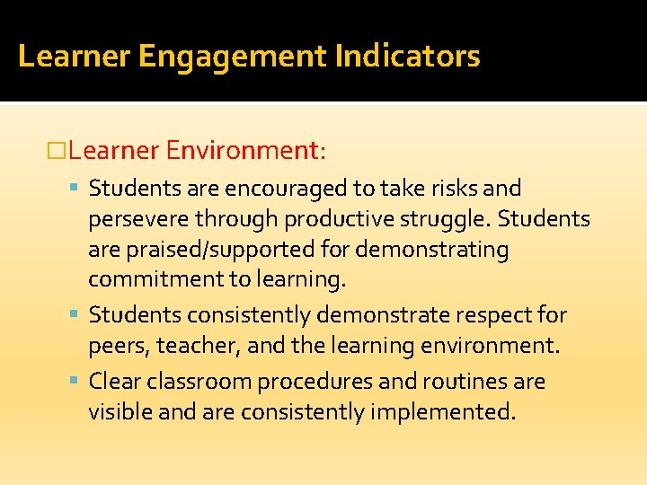 Learner Engagement Indicators �Learner Environment: Students are encouraged to take risks and persevere through