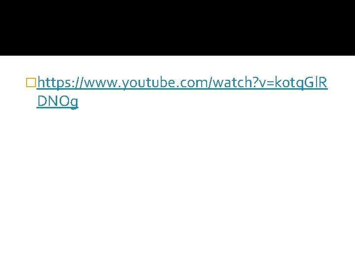 �https: //www. youtube. com/watch? v=k 0 tq. Gl. R DNOg