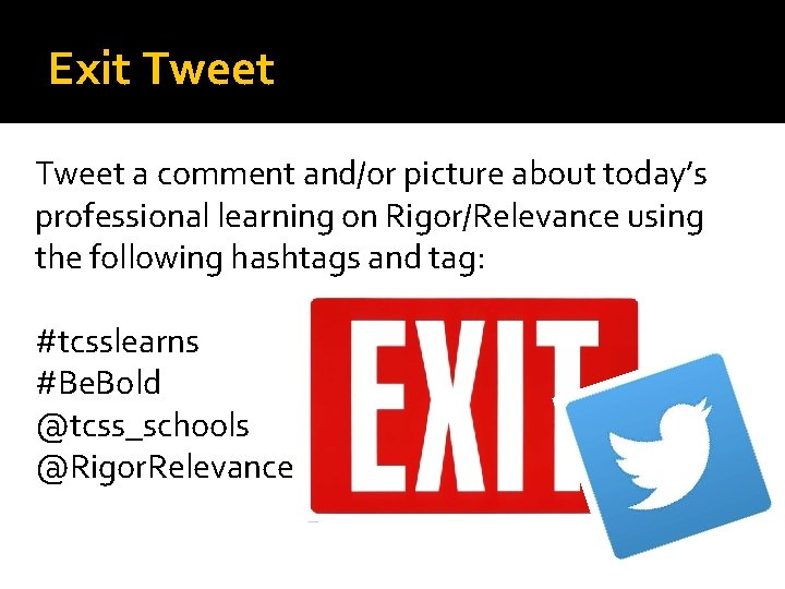 Exit Tweet a comment and/or picture about today's professional learning on Rigor/Relevance using the