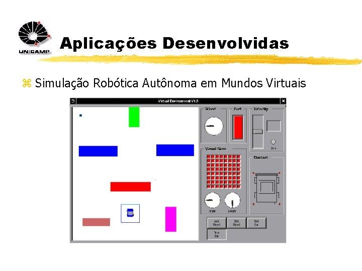 Aplicações Desenvolvidas z Simulação Robótica Autônoma em Mundos Virtuais