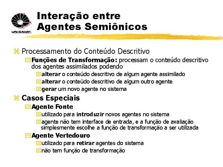 Interação entre Agentes Semiônicos z Processamento do Conteúdo Descritivo y Funções de Transformação: processam