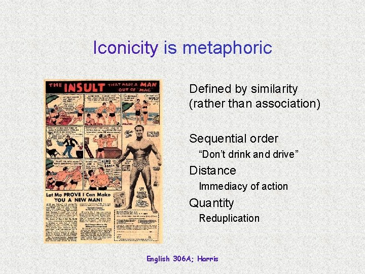 """Iconicity is metaphoric Defined by similarity (rather than association) Sequential order """"Don't drink and"""