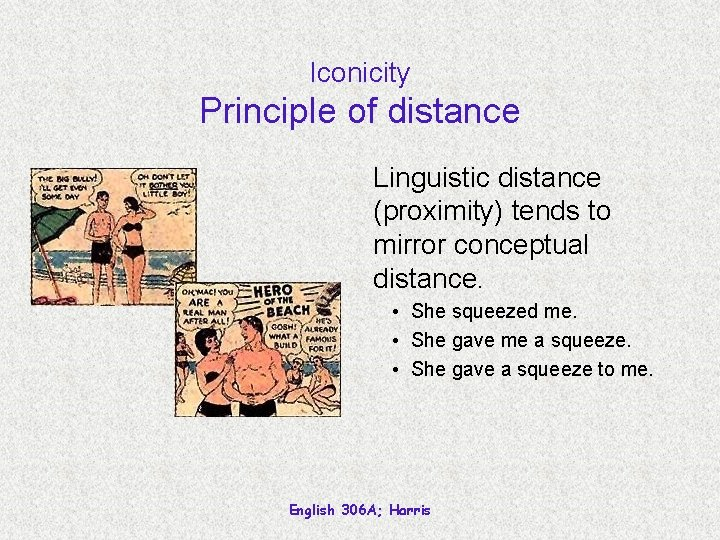Iconicity Principle of distance Linguistic distance (proximity) tends to mirror conceptual distance. • She