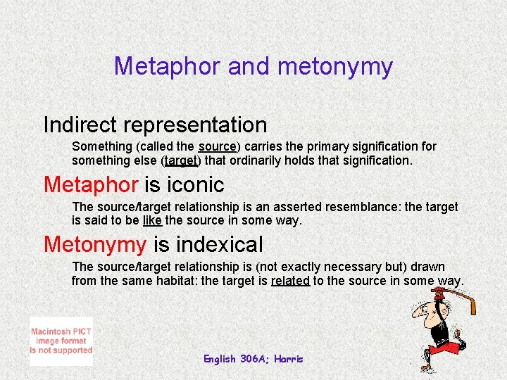 Metaphor and metonymy Indirect representation Something (called the source) carries the primary signification for