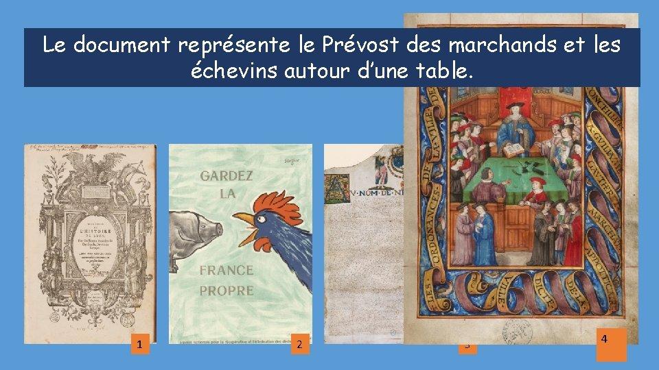 Le document représente le Prévost des marchands et les échevins autour d'une table. 1