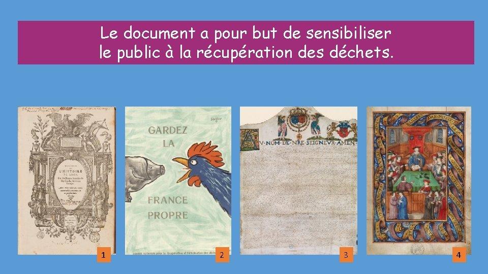 Le document a pour but de sensibiliser le public à la récupération des déchets.