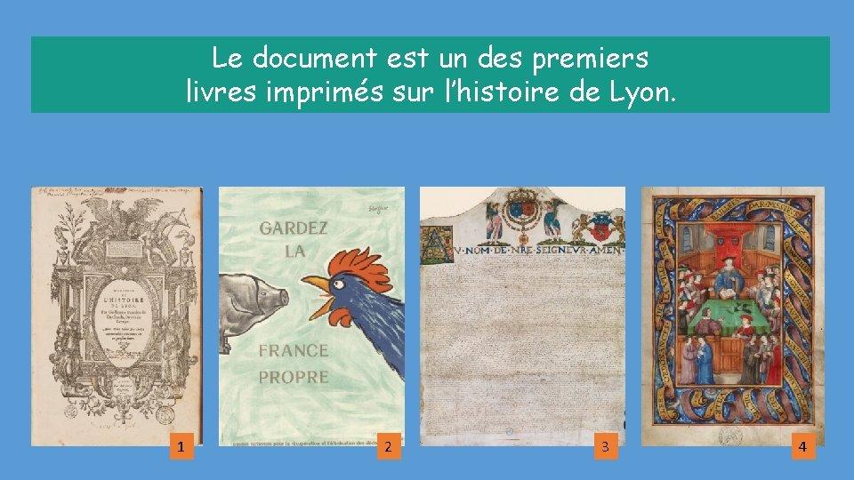 Le document est un des premiers livres imprimés sur l'histoire de Lyon. 1 2