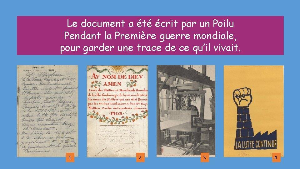 Le document a été écrit par un Poilu Pendant la Première guerre mondiale, pour