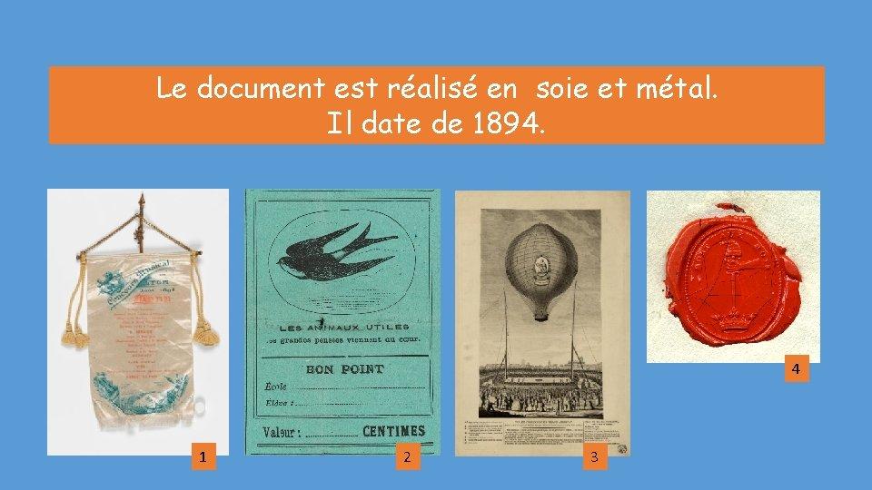 Le document est réalisé en soie et métal. Il date de 1894. 4 1