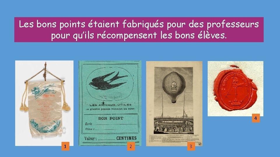 Les bons points étaient fabriqués pour des professeurs pour qu'ils récompensent les bons élèves.