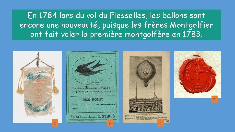 En 1784 lors du vol du Flesselles, les ballons sont encore une nouveauté, puisque