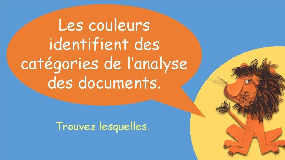 Les couleurs identifient des catégories de l'analyse des documents. Trouvez lesquelles.