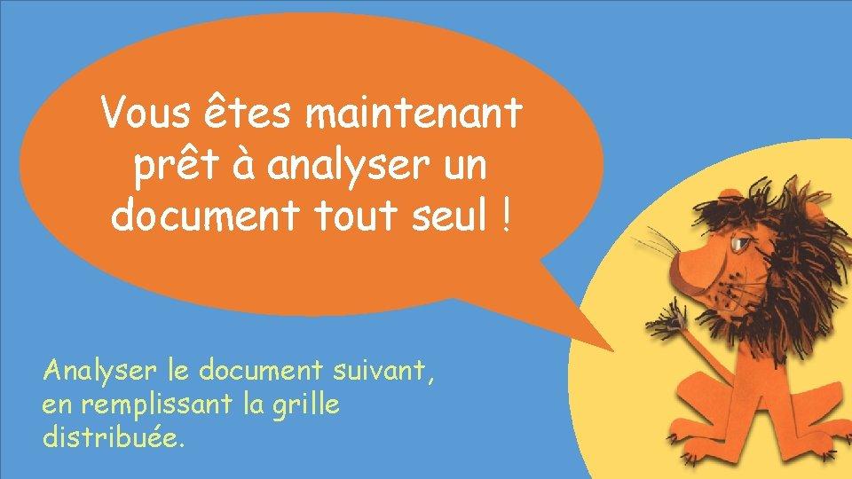 Vous êtes maintenant prêt à analyser un document tout seul ! Analyser le document