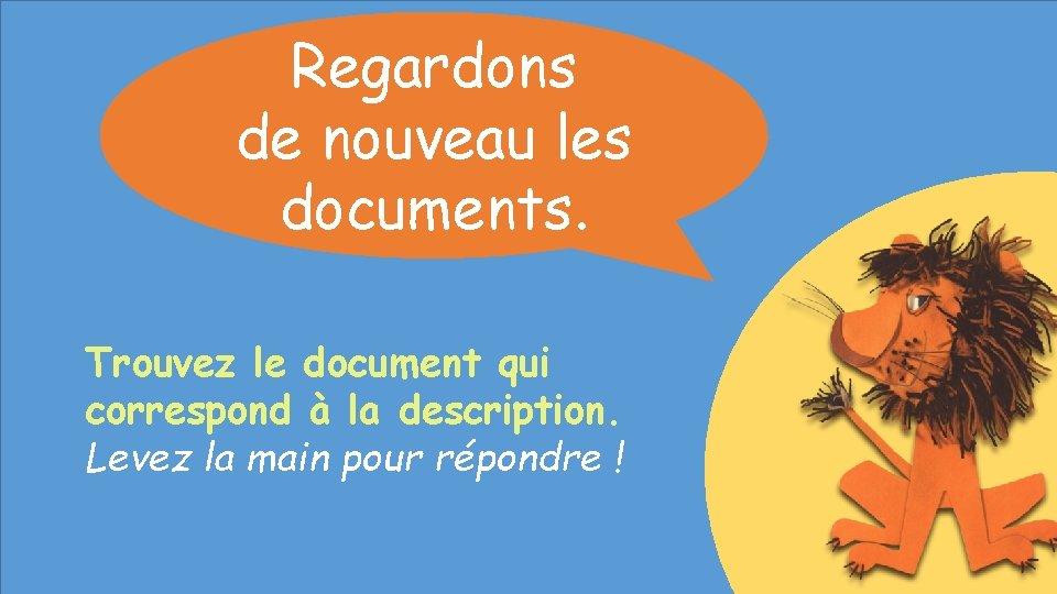 Regardons de nouveau les documents. Trouvez le document qui correspond à la description. Levez