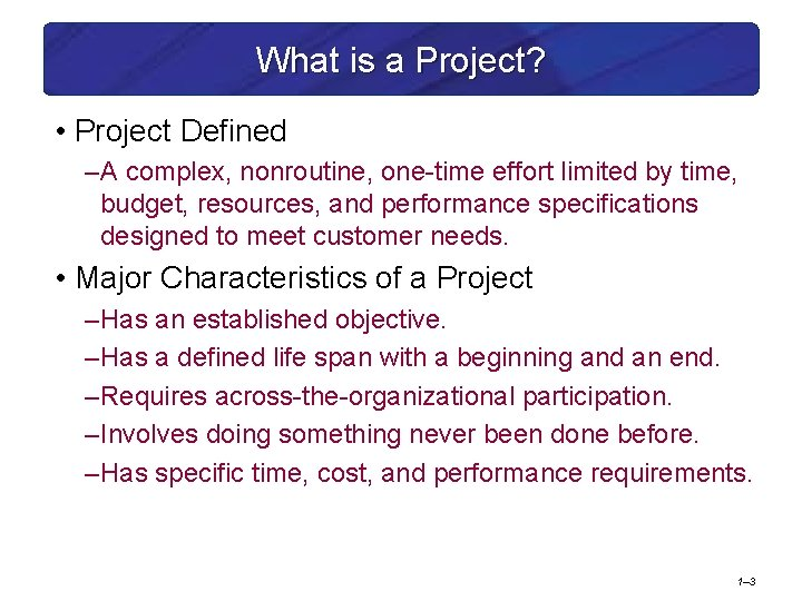 What is a Project? • Project Defined – A complex, nonroutine, one-time effort limited