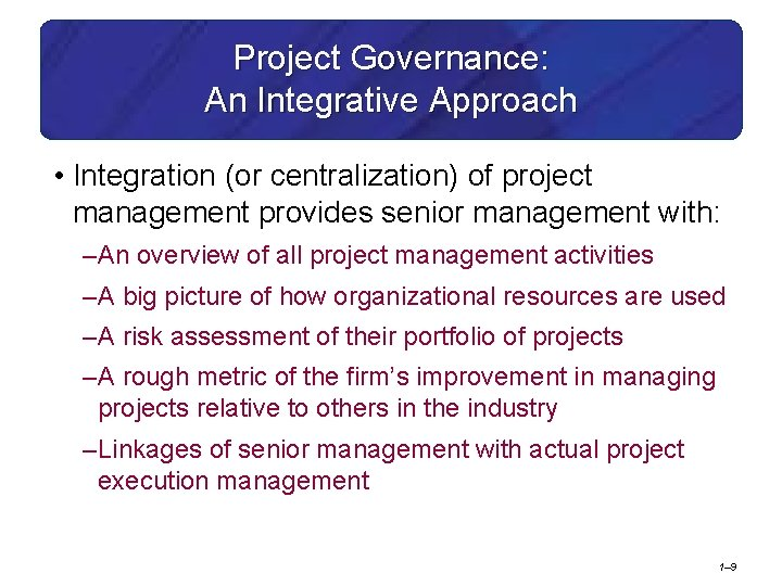 Project Governance: An Integrative Approach • Integration (or centralization) of project management provides senior