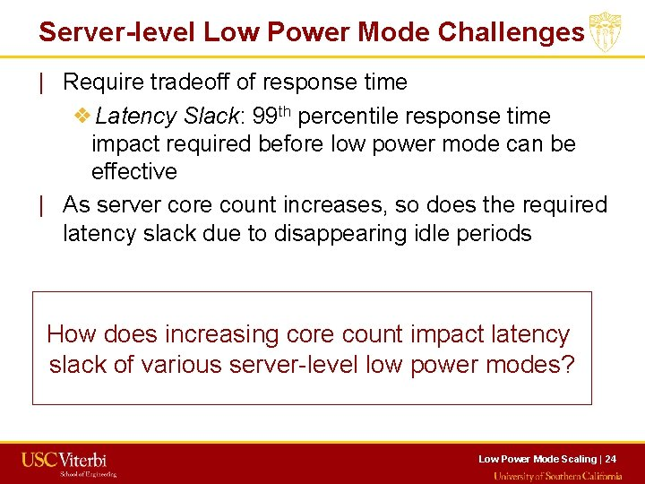 Server-level Low Power Mode Challenges   Require tradeoff of response time ❖Latency Slack: 99