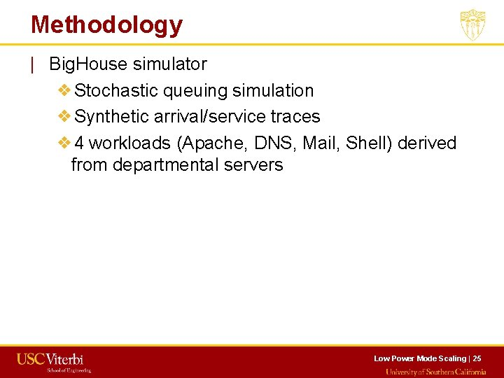 Methodology   Big. House simulator ❖Stochastic queuing simulation ❖Synthetic arrival/service traces ❖ 4 workloads