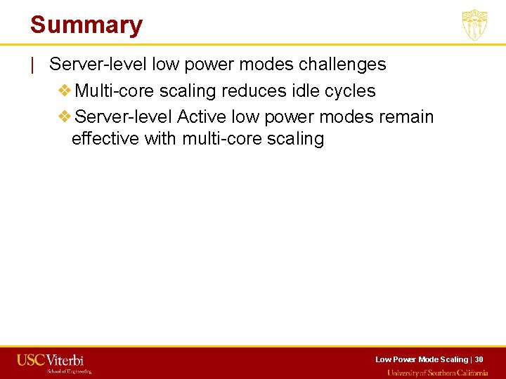 Summary   Server-level low power modes challenges ❖Multi-core scaling reduces idle cycles ❖Server-level Active