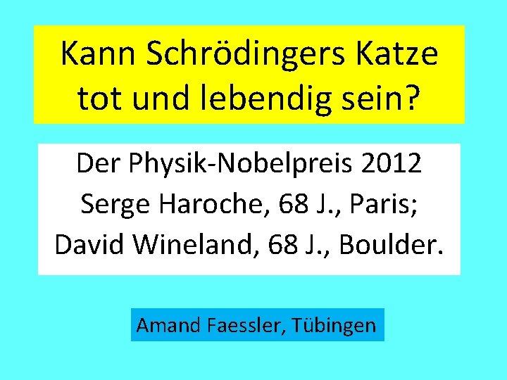 Kann Schrödingers Katze tot und lebendig sein? Der Physik-Nobelpreis 2012 Serge Haroche, 68 J.