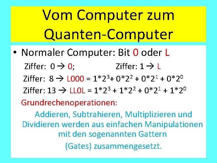 Vom Computer zum Quanten-Computer • Normaler Computer: Bit 0 oder L Ziffer: 0 0;