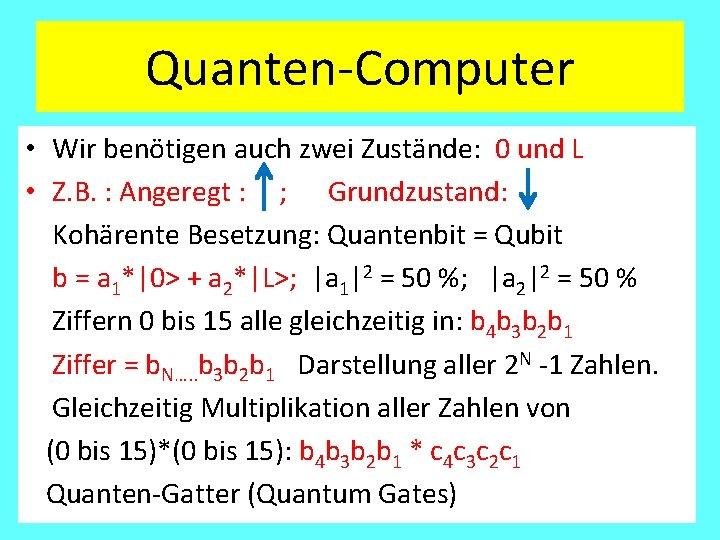 Quanten-Computer • Wir benötigen auch zwei Zustände: 0 und L • Z. B. :