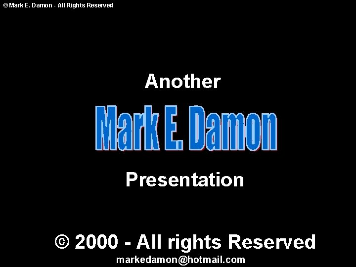 © Mark E. Damon - All Rights Reserved Another Presentation © 2000 - All