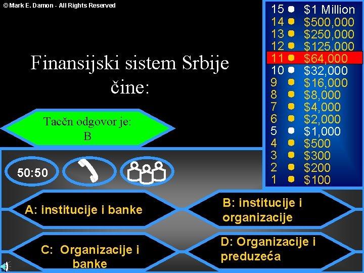 © Mark E. Damon - All Rights Reserved Finansijski sistem Srbije čine: Tacčn odgovor