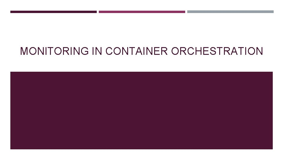 MONITORING IN CONTAINER ORCHESTRATION