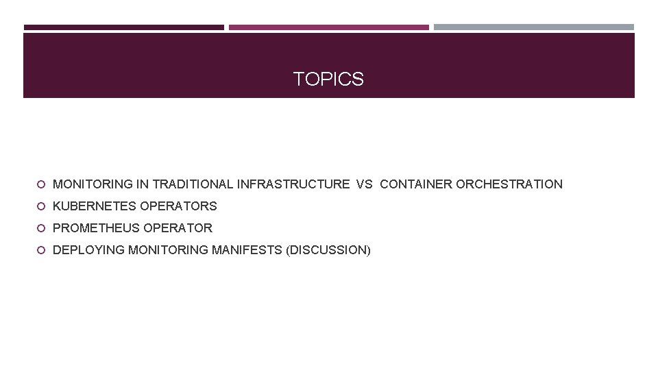 TOPICS MONITORING IN TRADITIONAL INFRASTRUCTURE VS CONTAINER ORCHESTRATION KUBERNETES OPERATORS PROMETHEUS OPERATOR DEPLOYING MONITORING