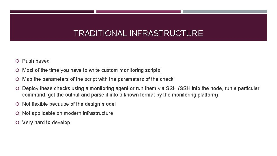 TRADITIONAL INFRASTRUCTURE Push based Most of the time you have to write custom monitoring