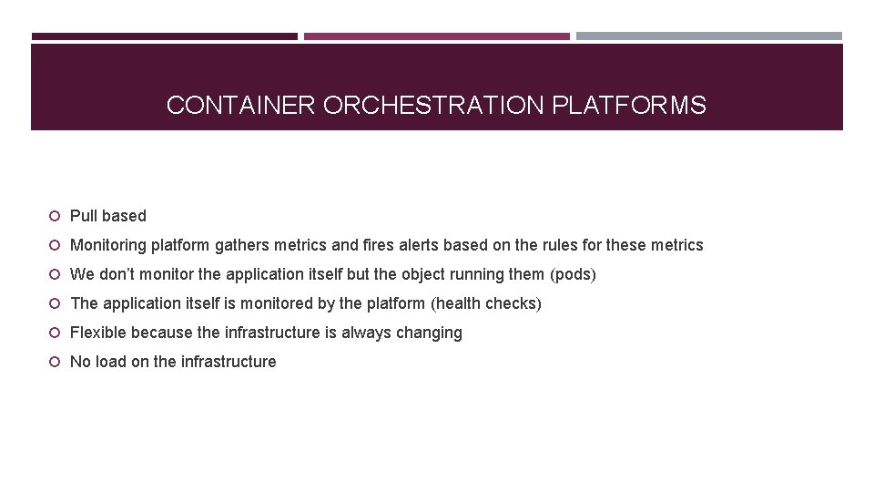 CONTAINER ORCHESTRATION PLATFORMS Pull based Monitoring platform gathers metrics and fires alerts based on