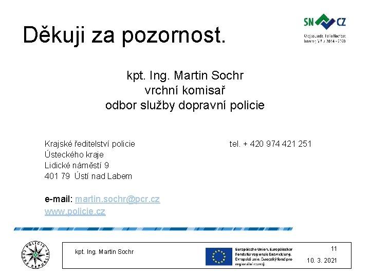 Děkuji za pozornost. kpt. Ing. Martin Sochr vrchní komisař odbor služby dopravní policie Krajské