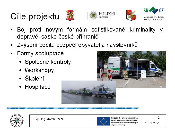 Cíle projektu • Boj proti novým formám sofistikované kriminality v dopravě, sasko-české příhraničí •