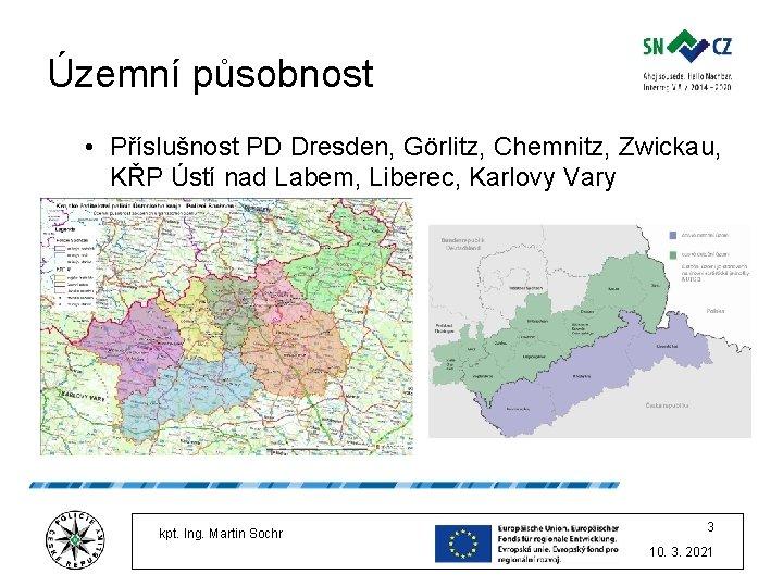 Územní působnost • Příslušnost PD Dresden, Görlitz, Chemnitz, Zwickau, KŘP Ústí nad Labem, Liberec,