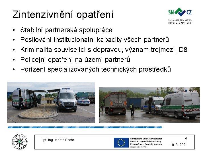 Zintenzivnění opatření • • • Stabilní partnerská spolupráce Posilování institucionální kapacity všech partnerů Kriminalita