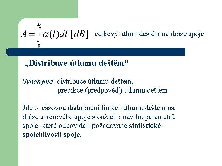 """celkový útlum deštěm na dráze spoje """"Distribuce útlumu deštěm"""" Synonyma: distribuce útlumu deštěm, predikce"""