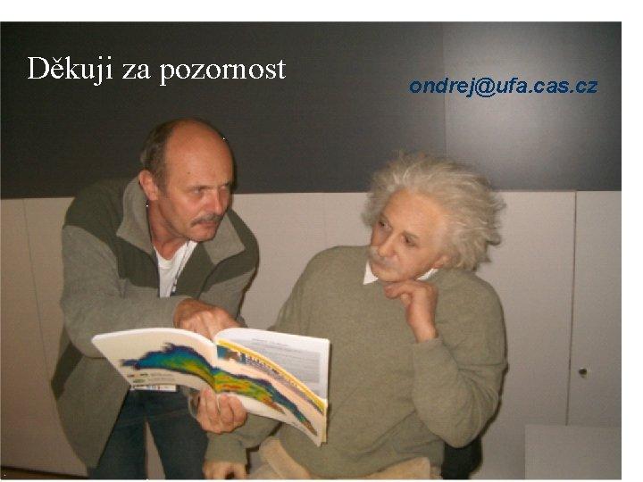 Děkuji za pozornost ondrej@ufa. cas. cz