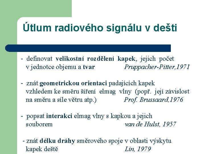 Útlum radiového signálu v dešti - definovat velikostní rozdělení kapek, jejich počet v jednotce