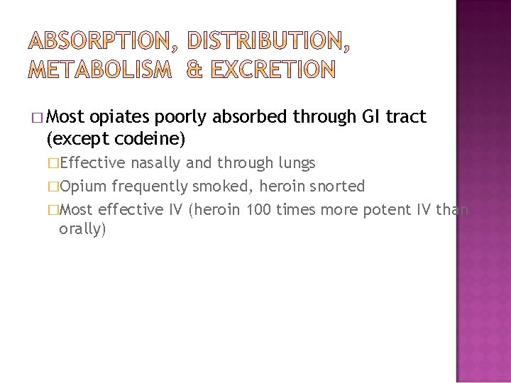 � Most opiates poorly absorbed through GI tract (except codeine) �Effective nasally and through